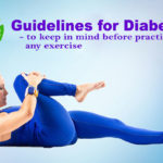 Guidelines for Diabetics – to keep  in mind before practicing any exercise