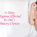 Is Sleep Hygiene Affected by One's Dietary Choices