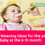 10 Weaning ideas for the your baby at the 6th month