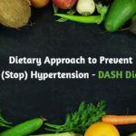 Dietary Approach to Prevent (Stop) Hypertension- DASH Diet